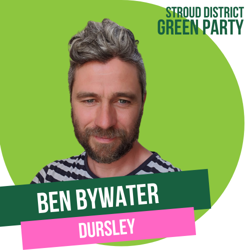 Ben Bywater - Dursley CANDIDATE FOR DISTRICT COUNCIL