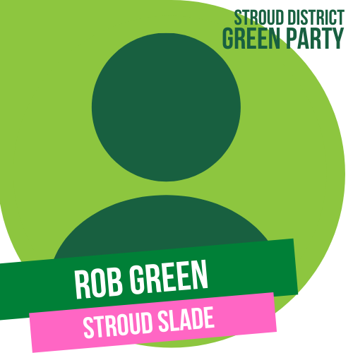 Rob Green - town council candidate for Stroud Slade