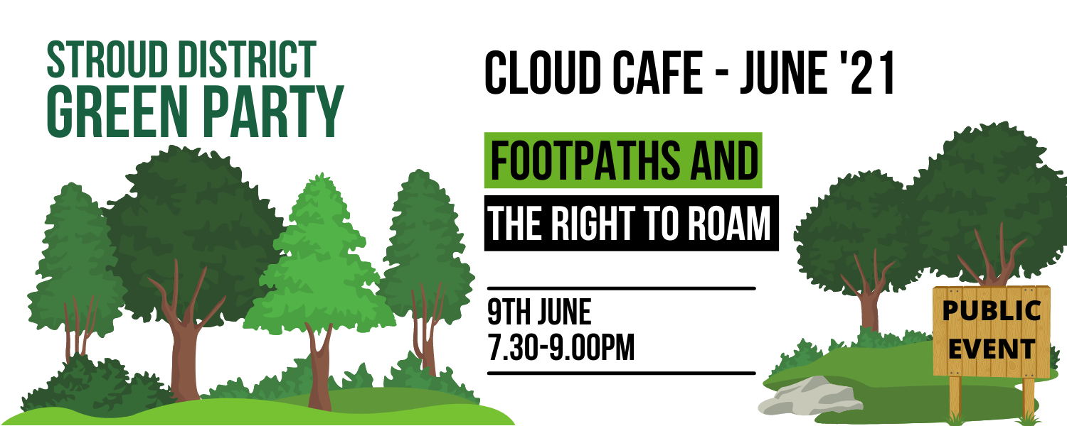 STROUD DISTRICT GREEN PARTY - cloud cafe - june 2021 - Footpaths and the right to roam - 9th June, 7.30 - 9PM